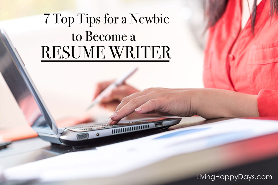 7 Top Tips For A Newbie To Become Resume Writer